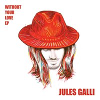 Without Your Love EP — Jules Galli