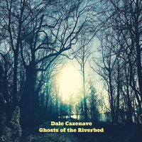 Ghosts of the Riverbed — Dale Cazenave