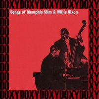 Songs of Memphis Slim and Willie Dixon — Willie Dixon, Memphis Slim, Memphis Slim, Willie Dixon