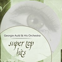 Super Top Hits — Georgie Auld & His Orchestra