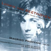 Beethoven: Violin Concerto, Op. 61 & Romance for Violin and Orchestra, Op. 40 & Op. 50 — Людвиг ван Бетховен, Moscow Philharmonic Orchestra, Manrico Padovani, Boris Perrenoud