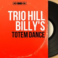 Totem Dance — Trio Hill Billy's