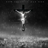 How Great Is Our God — Worship Central