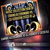 Music Collection 2018 of Carino Alessandro vs DJ Kooker & Cicco DJ — Carino Alessandro, DJ Kooker, Cicco DJ