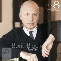 Boris Bloch: Piano Works, Vol. 8 — J.S. Bach — Boris Bloch, Иоганн Себастьян Бах