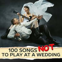 100 Songs Not to Play at a Wedding — Audio Idols