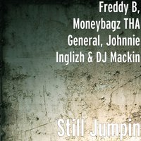 Still Jumpin — Freddy B, Moneybagz THA General, DJ Mackin, Johnnie Inglizh