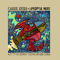 Ain't No Good Thing Ever Dies — The Proper Way, Carrie Myers