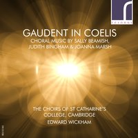 Gaudent in Coelis: Choral Music by Sally Beamish, Judith Bingham & Joanna Marsh — Edward Wickham, The Choirs of St Catharine's College, Cambridge, Joanna Marsh, Sally Beamish, Charles Hubert Hastings Parry, Samuel Sebastian Wesley, Томас Таллис