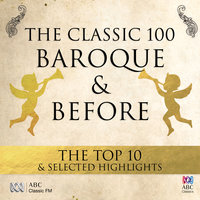 The Classic 100: Baroque & Before – The Top 10 & Selected Highlights — сборник
