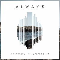 Always — Tranquil Society
