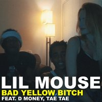 Bad Yellow Bitch — Lil Mouse, D Money, Tae Tae