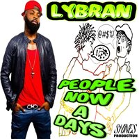 People Now a Days — Lybran