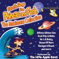 Favorite Songs from Phineas and Ferb - The Maximum Collection — Little Apple Band