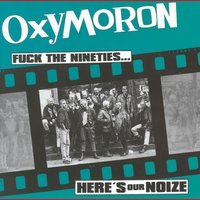 Fuck the Nineties...Here's Our Noize — Oxymoron