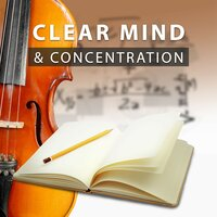 Clear Mind & Concentration – Classical Songs to Study, Classical Music for Quiet Study, Easy Exam, Mozart, Bach, Beethoven — Time of Concentration Academy