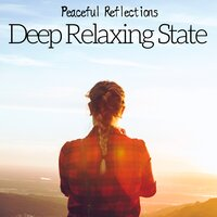 Deep Relaxing State - Peaceful Reflections, Inner Peace, Calm Music to Soothe Your Mind — Natural World Records & Ultimate Relaxation Spa Dreams, Natural World Records, Ultimate Relaxation Spa Dreams