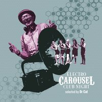 Electro Carousel Club Night (Selected by Dr Cat) — Dr Cat