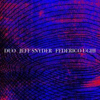 Duo — Jeff Snyder and Federico Ughi, Federico Ughi, Jeff Snyder