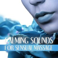 Calming Sounds for Sensual Massage -  Deep Sounds of Nature for Spa & Wellness, Healing Touch, Gentle Background Music for Massage, Shiatsu — Sensual Massage Masters