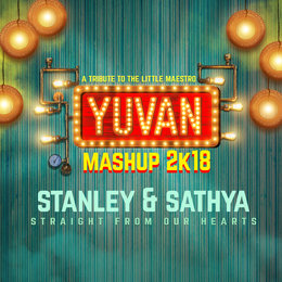 Yuvan Mashup 2k18 (Straight from Our Hearts) — Stanley, Sathya