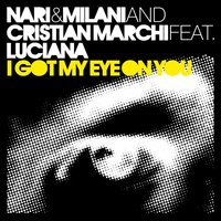 I Got My Eye On You — Luciana, Nari & Milani, Cristian Marchi