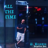 All the Time — D. Brown the Begotten Son