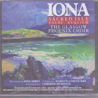 Iona Sacred Isle Faure - Requiem — The Glasgow Phoenix Choir, Marilyn J Smith MBE, Габриэль Форе