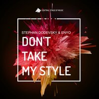 Don't Take My Style — Stephan Dodevsky, Enyo