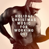 Holiday Christmas Music for Working Out — Fitness Cardio Jogging Experts, Health & Fitness Playlist, Christmas Music Workout Routine
