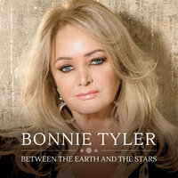 Between the Earth and the Stars — Bonnie Tyler