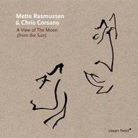 A View of the Moon (From the Sun) — Chris Corsano, Mette Rasmussen, Mette Rasmussen / Chris Corsano