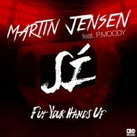 Sí (Put Your Hands Up) — Martin Jensen, P.Moody, Jensen, Martin