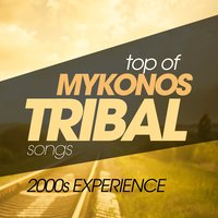 Top of Mykonos Tribal Songs 2000S Experience — сборник
