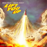 Lift You Up — Delta Heavy, Zeds Dead