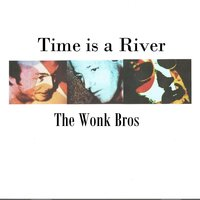 Time Is a River — The Wonk Bros