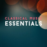 Classical Music Essentials — Tchaikovsky, Philip Glass, Samuel Barber, Classical Music: 50 of the Best, Wolfgang Amadeus Mozart, Johann Sebastian Bach, Johannes Brahms, Frédéric Chopin, Franz Schubert, Franz Liszt, Felix Mendelssohn, Johann Strauss II, Edvard Grieg, Erik Satie, Claude Debussy, Carl Orff, Robert Schumann, Maurice Ravel, Joseph Haydn, Hector Berlioz, Ludwig van, Вольфганг Амадей Моцарт, Пётр Ильич Чайковский, Иоганн Себастьян Бах, Фредерик Шопен, Эдвард Григ, Philip Glass, Carl Orff, Ludwig Van, Classical Music: 50 of the Best