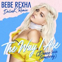 The Way I Are (Dance With Somebody) — Bebe Rexha
