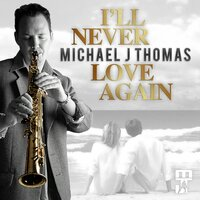 I'll Never Love Again — Michael J Thomas