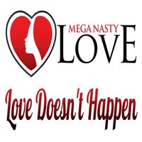 Love Doesn't Happen — Mega Nasty Love