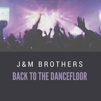 Back to the Dancefloor — J&M Brothers, JM Brothers
