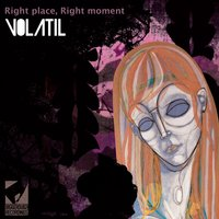 Right Place Right Moment — Volatil