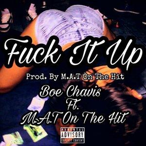 Boe Chavis, M.A.T on the Hit - Fuck It Up