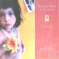 Innocent Bossa In The Mirror — Jun Miyake