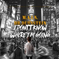 I Don't Know Where We Going — M.A.I.N., Dr.Dubnstein
