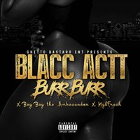 Burr Burr — MykFresh, Blacc Actt, Bay Bay the Ambassador