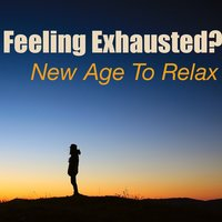 Feeling Exhausted? New Age To Relax — сборник