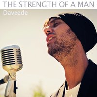 The Strength of a Man — Daveede