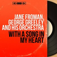 With a Song in My Heart — Jane Froman, George Greeley and His Orchestra