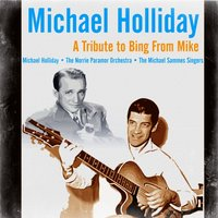 A Tribute to Bing from Mike — Michael Holliday